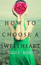How to Choose a Sweetheart by Nigel Bird (2013, Paperback)