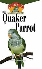 The Quaker Parrot: An Owner's Guide to a Happy Healthy Pet, Higdon, Pamela   Lei
