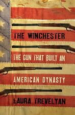 The Winchester: The Gun That Built an American Dynasty Laura Trevelyan 2016 New