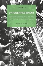 On Unemployment, Volume II : A Micro-Theory of Economic Justice by Mark R....