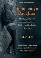 Somebody's Daughter : The Hidden Story of America's Prostituted Children and...