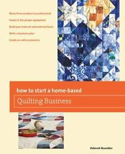 How to Start a Home-Based Quilting Business by Deborah Bouziden (2013,...