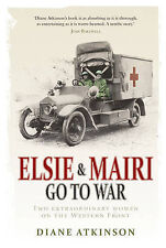 Dr Diane Atkinson Elsie and Mairi Go to War: Two Extraordinary Women on the West