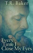 Every Time I Close My Eyes by T. R. Baker (2013, Paperback)