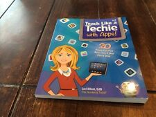 Teach Like a Techie with Apps : 20 Powerful Apps You'll Use Every Day by Lori El