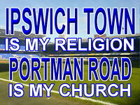Ipswich Town is my Religion Portman Road is my Church  Metal Sign  (Aluminium)