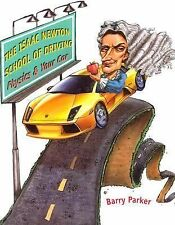 The Isaac Newton School of Driving : Physics and Your Car by Barry Parker...