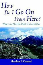 How Do I Go On From Here?: What to do After the Death of a Loved One, Conrad, He