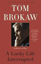 A Lucky Life Interrupted : A Memoir of Hope by Tom Brokaw (2016, Paperback)