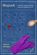 Biopunk: DIY Scientists Hack the Software of Life by Wohlsen, Marcus