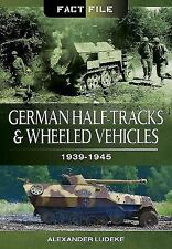 German Half-Tracks and Wheeled Vehicles: 1939-1945 (Fact File)