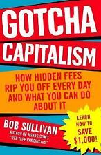 Gotcha Capitalism : How Hidden Fees Rip You off Every Day - And What You Can ...