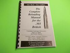 COMPLETE RELOADING MANUAL FOR THE  .303 BRITISH CALIBER -LOADBOOK USA