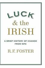 Luck and the Irish : A Brief History of Change from 1970 by R. F. Foster...