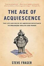 The Age of Acquiescence : The Life and Death of American Resistance to...