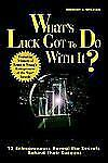 What's Luck Got to Do With It : Twelve Entrepreneurs Reveal the Secrets Behind T