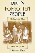 Dixie's Forgotten People : The South's Poor Whites by J. Wayne Flynt and...