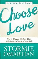 Choose Love : The 3 Simple Choices That Will Alter the Course of Your Life by...