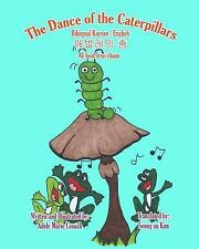The Dance of the Caterpillars Bilingual Korean English by Adele Crouch (2011,...