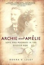 Archie and Amelie : Love and Madness in the Gilded Age by Donna M. Lucey...