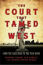 The Court That Tamed the West: From the Gold Rush to the Tech Boom by Richard C