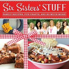 Six Sisters' Stuff : Family Recipes, Fun Crafts, and So Much More by Camille...