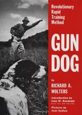 Gun Dog: Revolutionary Rapid Training Method by Richard A. Wolters, (Hardcover),