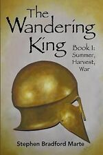 The Wandering King: Summer, Harvest, War Bk. 1 by Stephen Marte (2013,...