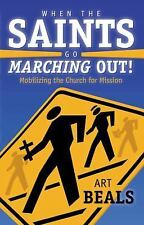 When the Saints Go Marching Out! : Mobilizing the Church for Mission, Art Beals,