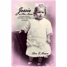 Jessie Is Her Name : A Virginia Family's Oral History 1912-1949 by Don Brown...