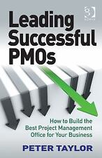 Leading Successful Pmos : How to Build the Best Project Management Office for...