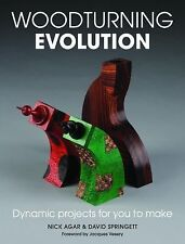 Woodturning Evolution : Dynamic Projects for You to Make by Nick Agar and...