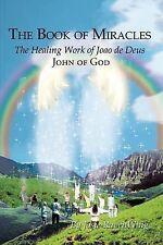 The Book of Miracles: The Healing Work of Joao de Deus by Josie RavenWing