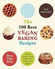 The 100 Best Vegan Baking Recipes: Amazing Cookies, Cakes, Muffins, Pies, Browni