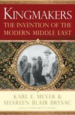 Kingmakers: The Invention of the Modern Middle East by Brysac, Shareen Blair, M
