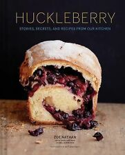 Huckleberry : Stories, Secrets, and Recipes from Our Kitchen by Zoe Nathan...