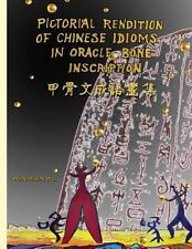 Pictorial Rendition of Chinese Idioms in Oracle Bone Inscription : Bilingual...