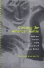 Creating the American Junkie: Addiction Research in the Classic Era of Narcotic