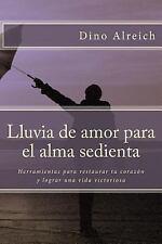 Lluvia de Amor para el Alma Sedienta : Herramientas para Restaurar Tu Corazón...