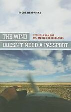 The Wind Doesn't Need a Passport: Stories from the U.S.-Mexico Borderlands, Hend