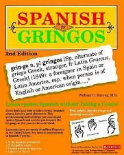 Spanish for Gringos : Shortcuts, Tips, and Secrets to Successful Learning by...