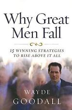 Why Great Men Fall : 15 Winning Strategies to Rise above It All by Wayde Good...