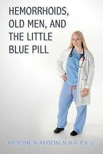 Hemorrhoids, Old Men, and the Little Blue Pill by Alison, Jessica