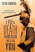I Put to Death Fornication and so Can You by Bryan Hammond (2011, Paperback)