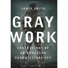 Gray Work: Confessions of an American Paramilitary Spy by Jamie Smith...