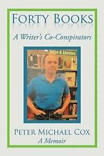 Forty Books : A Writer's Co-Conspirators by Peter Michael Cox (2015, Paperback)