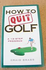 How to Quit Golf A 12-step program by Craig Brass 224 page book