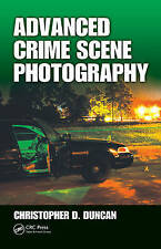 Advanced Crime Scene Photography by Christopher D. Duncan (Hardback, 2010)