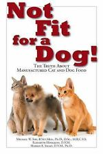 Not Fit for a Dog! : The Truth about Manufactured Cat and Dog Food by Marion...