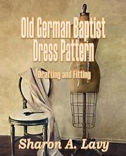 Old German Baptist Dress Pattern : Drafting and Fitting by Sharon A. Lavy...